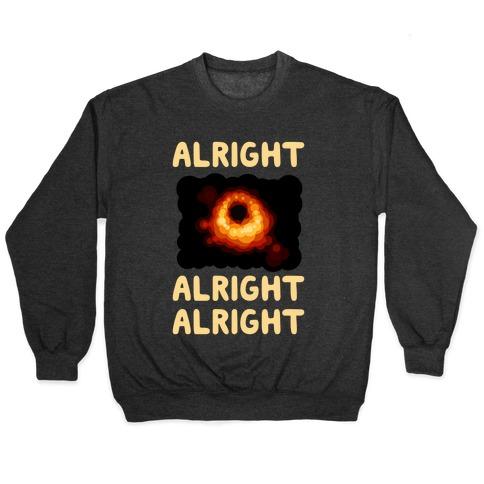 Alright, Alright, Alright (McConaughey Black Hole) Pullover
