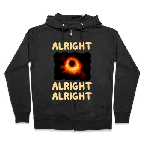 Alright, Alright, Alright (McConaughey Black Hole) Zip Hoodie