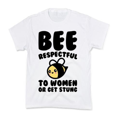 Bee Respectful To Women Or Get Stung Kids T-Shirt