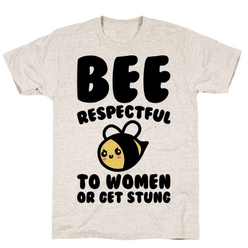 Bee Respectful To Women Or Get Stung T-Shirt