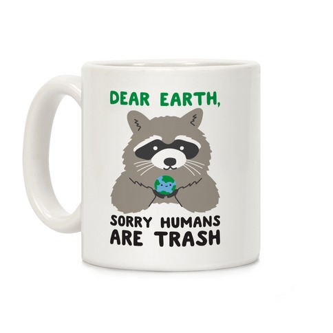 Dear Earth, Sorry Humans Are Trash (Raccoon) Coffee Mug