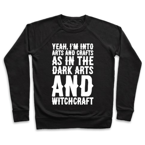 Yeah I'm Into Arts and Crafts The Dark Arts and Witchcraft White Print Pullover
