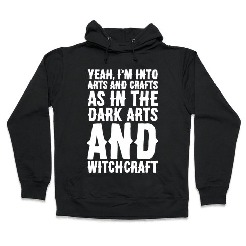 Yeah I'm Into Arts and Crafts The Dark Arts and Witchcraft White Print Hooded Sweatshirt