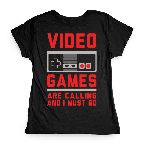 Video Games Are Calling Womens T-Shirt