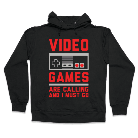 Video Games Are Calling Hooded Sweatshirt