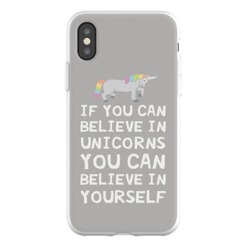If You Can Believe In Unicorns You Can Believe In Yourself Phone Flexi-Case