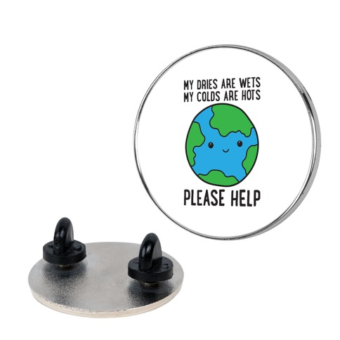 My Dries Are Wets, My Colds Are Hots, Please Help - Earth Pin