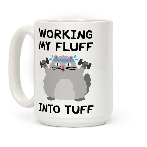 Working My Fluff Into Tuff Cat Coffee Mug