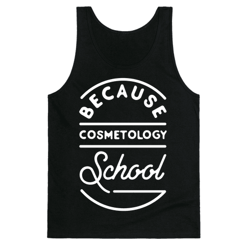 Because Cosmetology School Tank Top