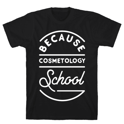 Because Cosmetology School Mens T-Shirt