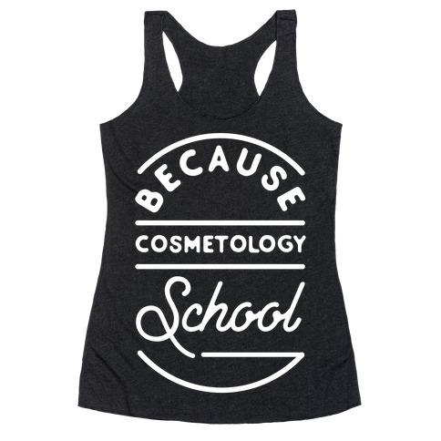 Because Cosmetology School Racerback Tank Top