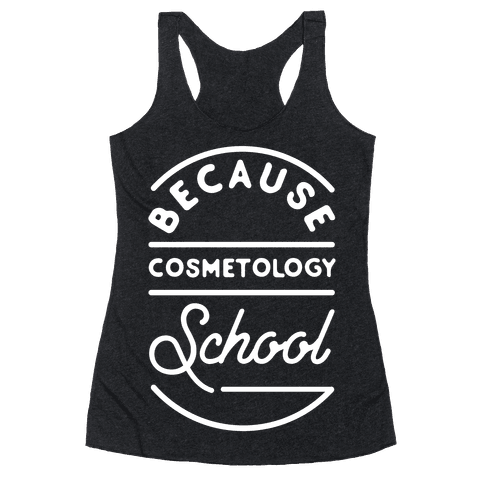 Because Cosmetology School Racerback Tank Top