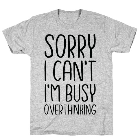 Sorry I Can't I'm Busy Overthinking T-Shirt