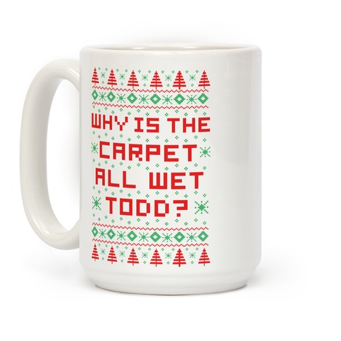 Why is the Carpet All Wet Todd Coffee Mug