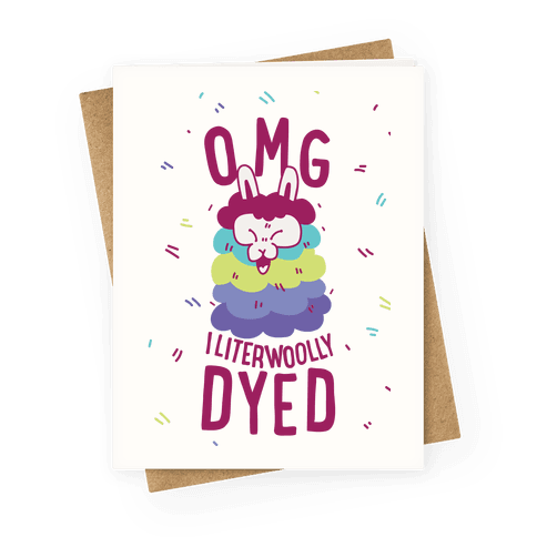 OMG I literwoolly dyed Greeting Card