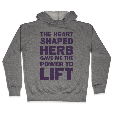The Heart Shaped Herb Gave Me The Power To Lift Hooded Sweatshirt