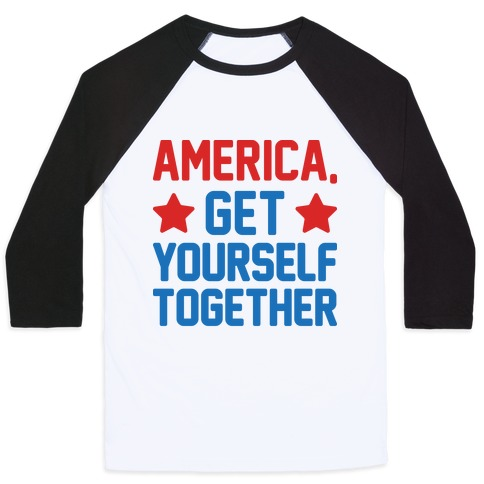 America, Get Yourself Together Baseball Tee