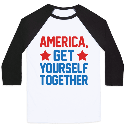America, Get Yourself Together Baseball Tee