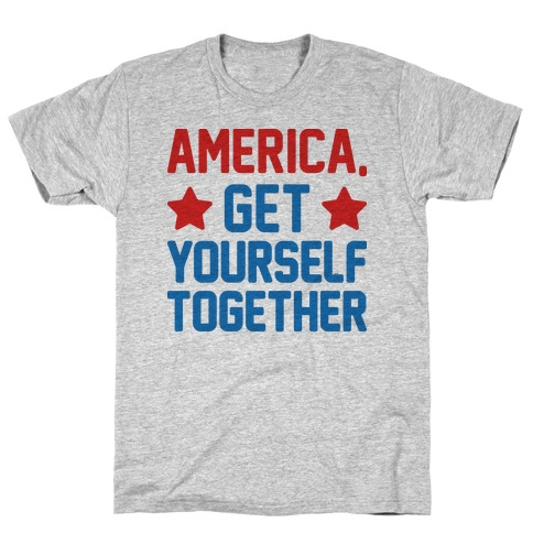America, Get Yourself Together T-Shirt