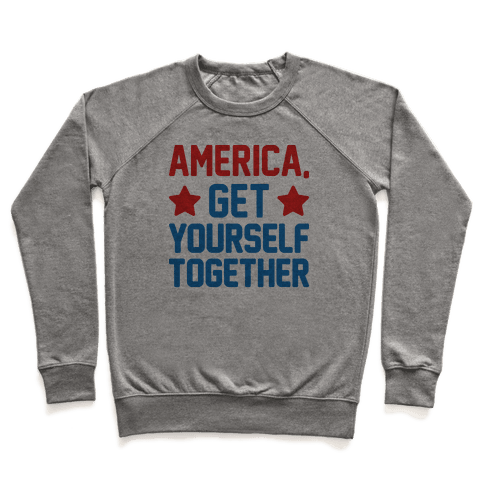 America, Get Yourself Together Pullover