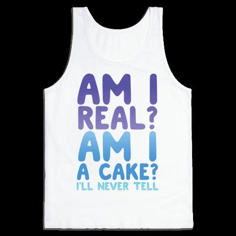 Am I Real? Am I A Cake? I'll Never Tell Tank Top