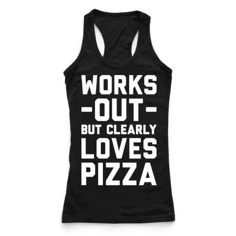 Works Out But Clearly Loves Pizza