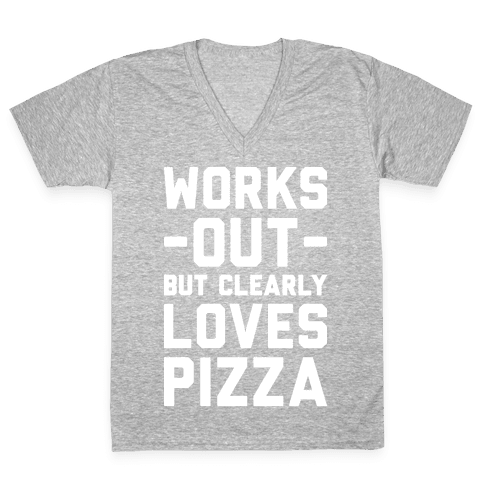 Works Out But Clearly Loves Pizza V-Neck Tee Shirt