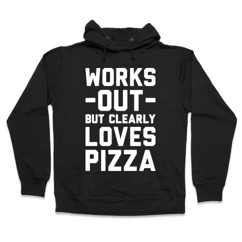 Works Out But Clearly Loves Pizza Hooded Sweatshirt