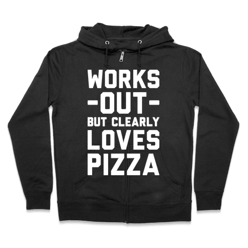 Works Out But Clearly Loves Pizza Zip Hoodie