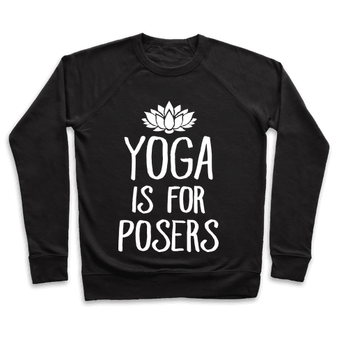 Yoga Is For Posers Pullover