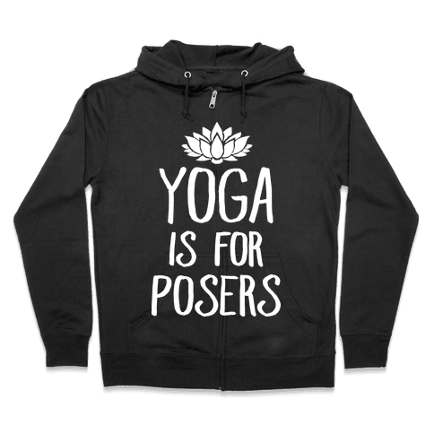 Yoga Is For Posers Zip Hoodie