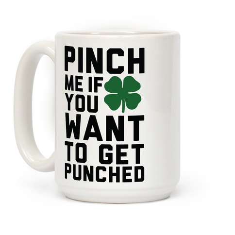 Pinch Me If You Want to Get Punched Coffee Mug