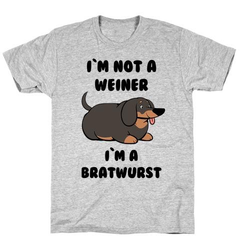 I'm Not a Weiner I'm a Bratwurst T-Shirt