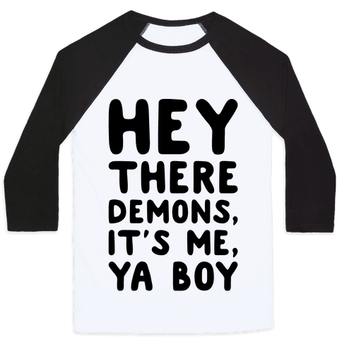 Hey There Demons It's Me Ya Boy  Baseball Tee
