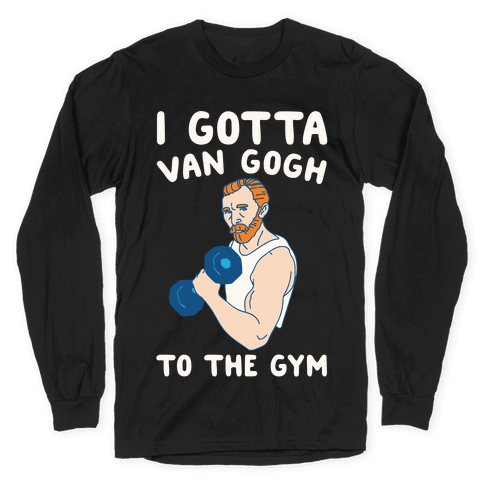 I Gotta Van Gogh To The Gym White Print Long Sleeve T-Shirt