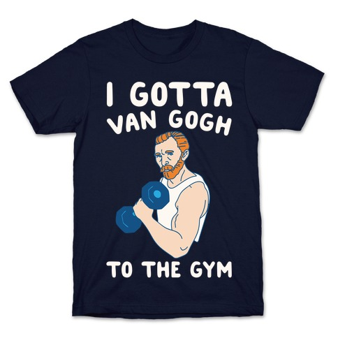I Gotta Van Gogh To The Gym White Print T-Shirt