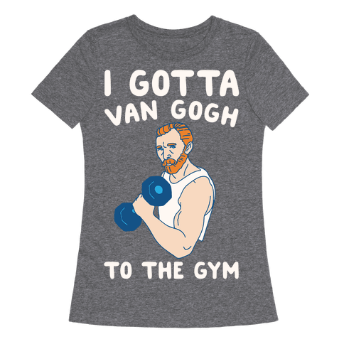 I Gotta Van Gogh To The Gym White Print Womens T-Shirt