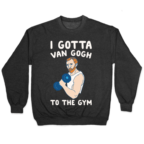 I Gotta Van Gogh To The Gym White Print Pullover