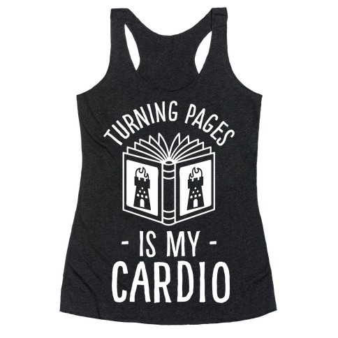 Turning Pages Is My Cardio Racerback Tank Top
