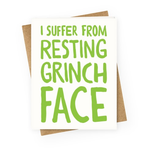 I Suffer From Resting Grinch Face Greeting Card