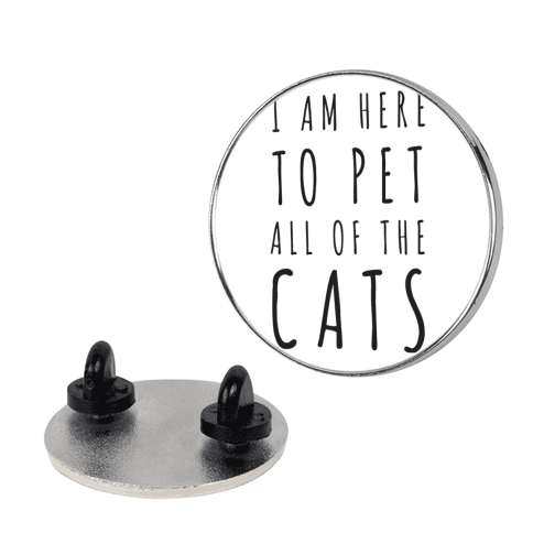 I Am Here To Pet All Of The Cats pin