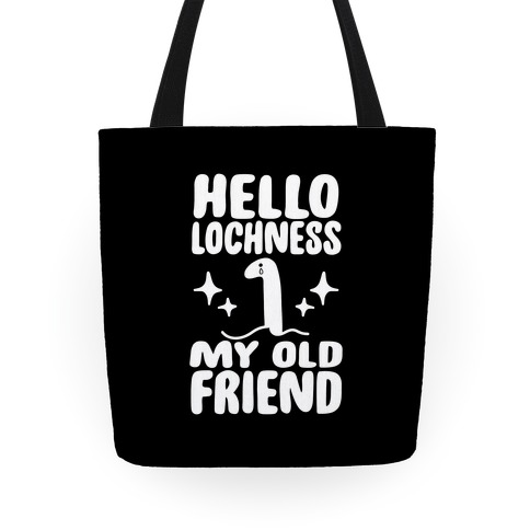 Hello Lochness My Old Friend Tote