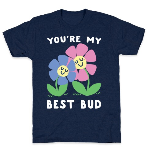 You're My Best Bud T-Shirt
