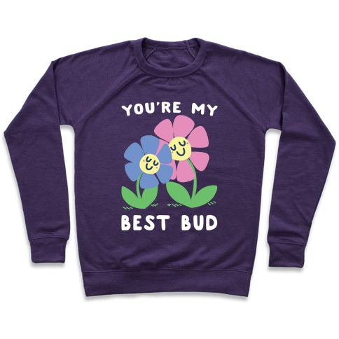 You're My Best Bud Pullover