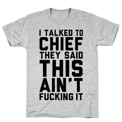 I Talked to Chief They Said This Ain't F***ing It Mens T-Shirt