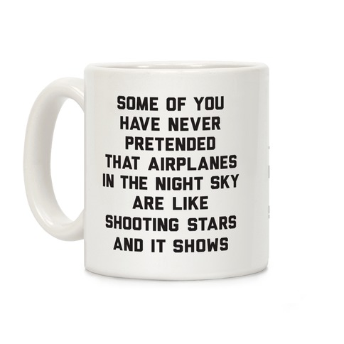 Some Of You Have Never Pretended That Airplanes In The Night Sky Are Like Shooting Stars And It Shows Coffee Mug