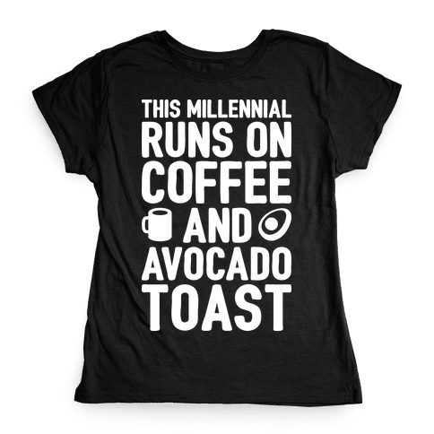 This Millennial Runs On Coffee And Avocado Toast Womens T-Shirt