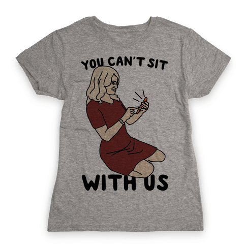 You Can't Sit With Us Kellyanne Conway Parody Womens T-Shirt