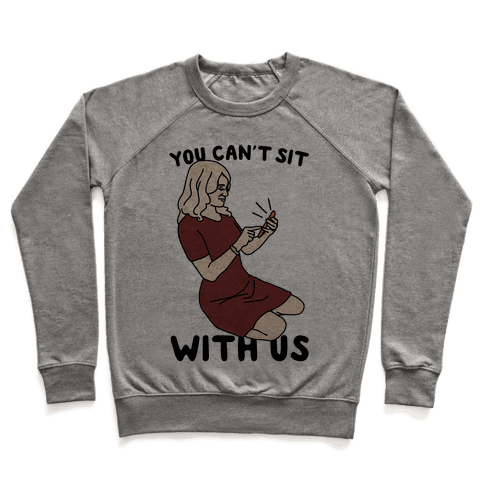 You Can't Sit With Us Kellyanne Conway Parody Pullover