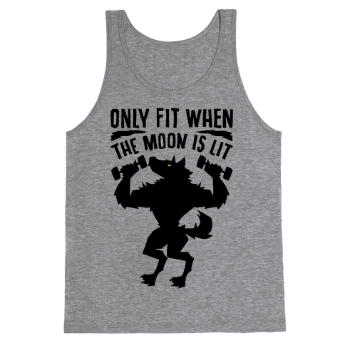 Only Fit When The Moon Is Lit Tank Top